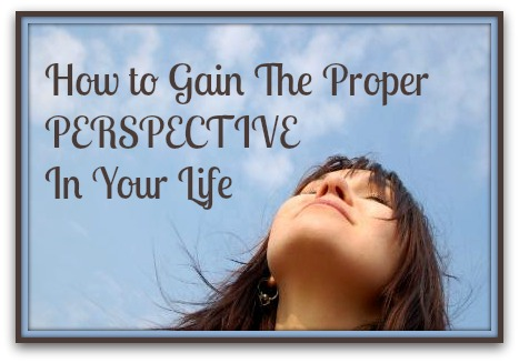 how-to-gain-the-proper-perspective-in-your-life